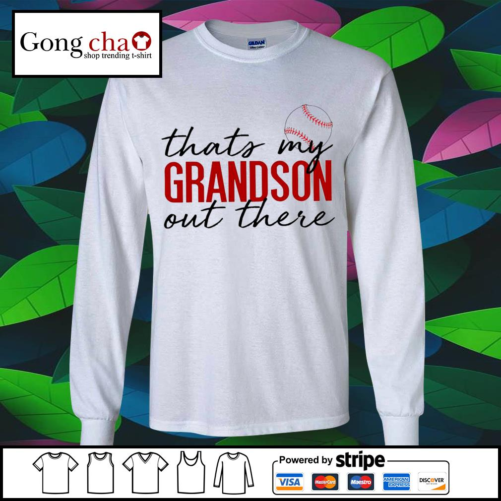 Baseball that's my Grandson out there s longsleeve-tee