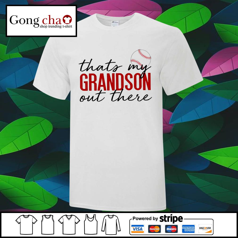 Baseball that's my Grandson out there shirt