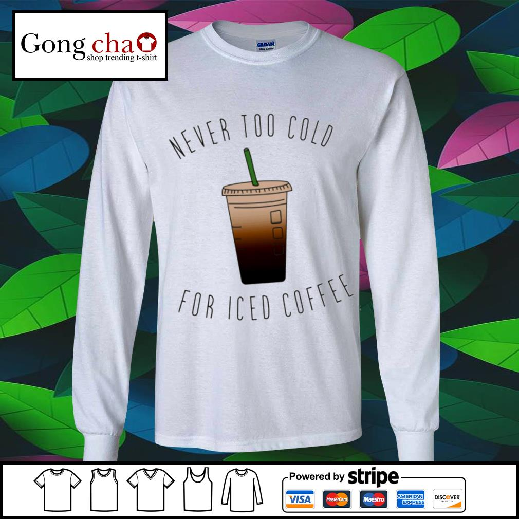 Never too cold for iced coffee 2021 s longsleeve-tee