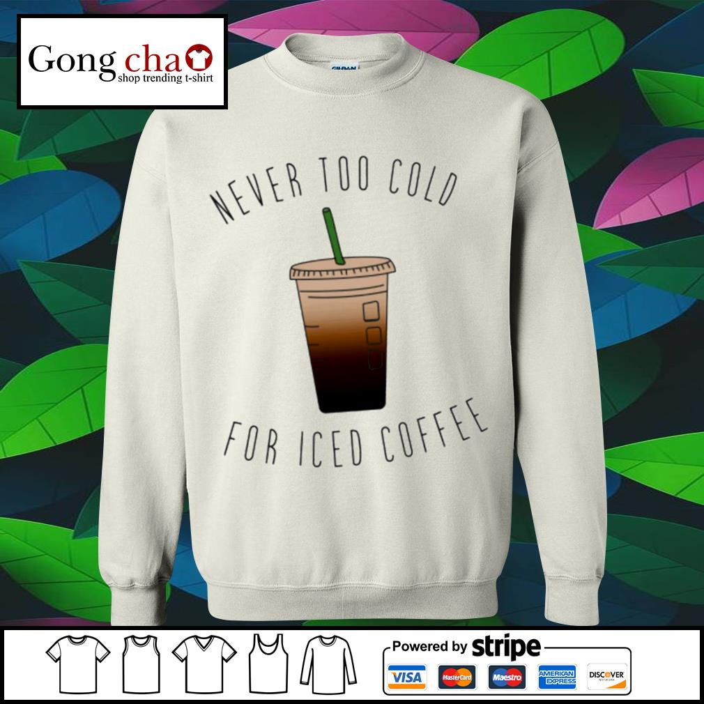Never too cold for iced coffee 2021 s sweater