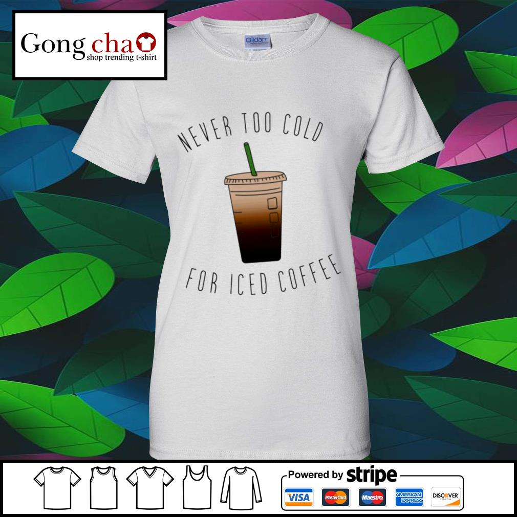 Never too cold for iced coffee 2021 s v-neck-t-shirt