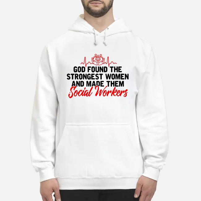 God found the strongest women and made them social workers Hoodie