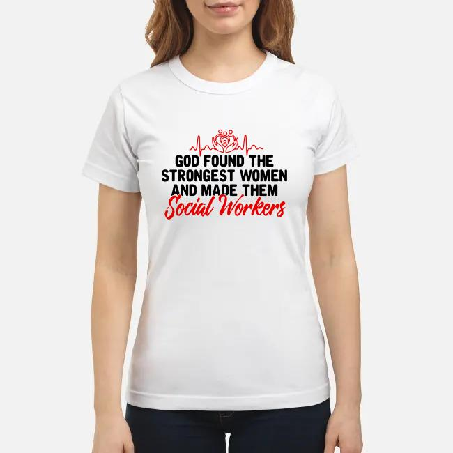 God found the strongest women and made them social workers Ladies tee