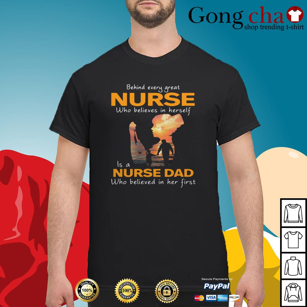 Behind every great nurse is a nurse dad who believes in her first shirt