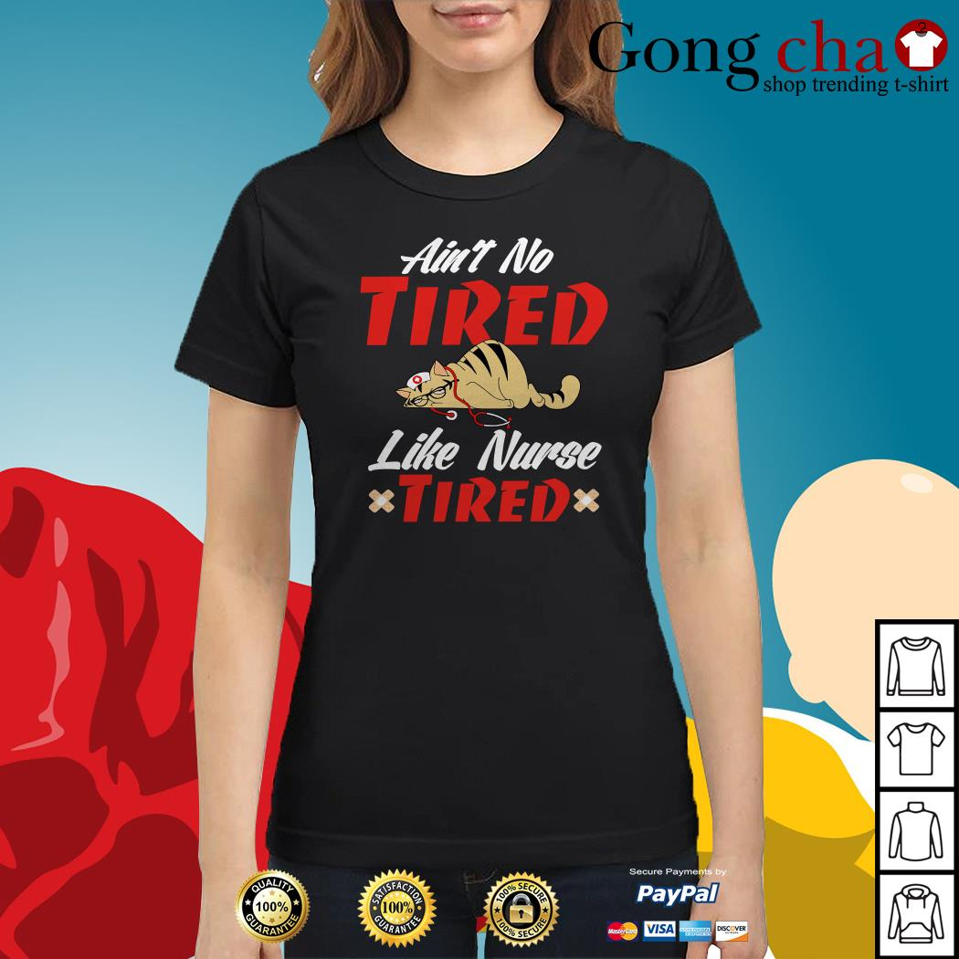 Cat ain't no tired like nurse tired Ladies tee