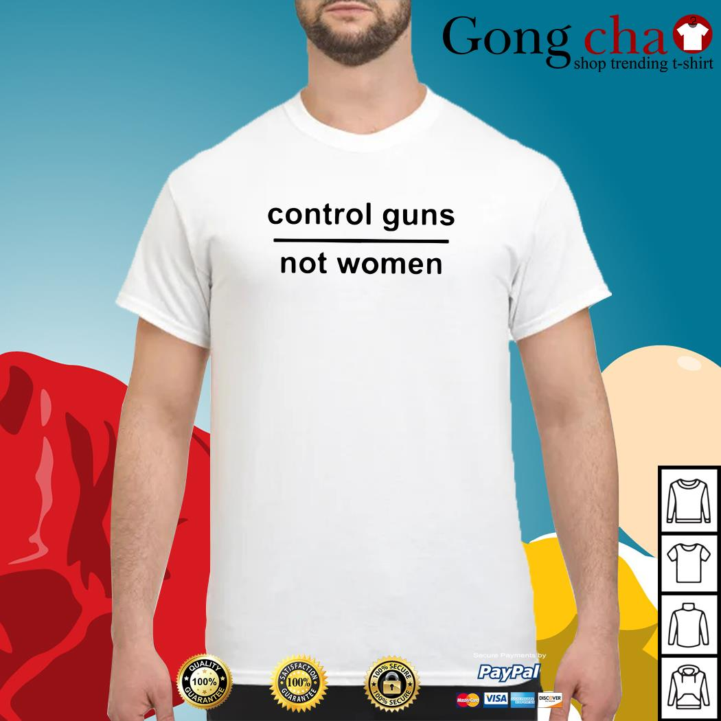 Control guns not women shirt