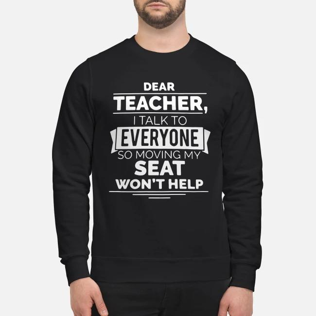 Dear teacher I talk to everyone so moving my seat won't help Sweater