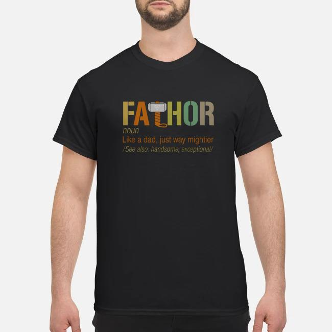 Fathor definition meaning like a dad just way mightier shirt
