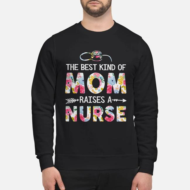 Flower the best kind of mom raises a nurse Sweater