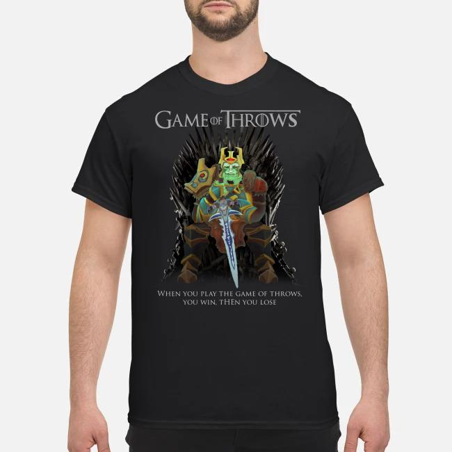 Game of Throws when you play the GOT you win then you lose shirt