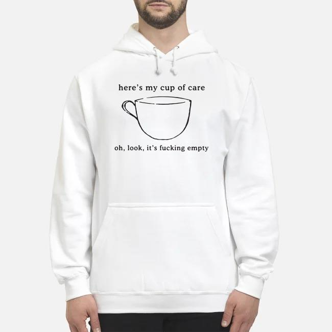 Here's my cup of care oh look it's fucking empty Hoodie