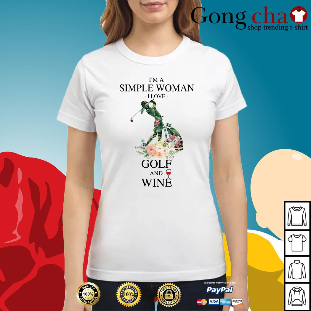 I'm a simple woman I love golf and wine Ladies tee