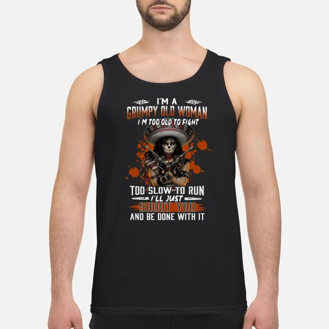 I'm a grumpy old woman I'm too old to fight too slow to run Tank top