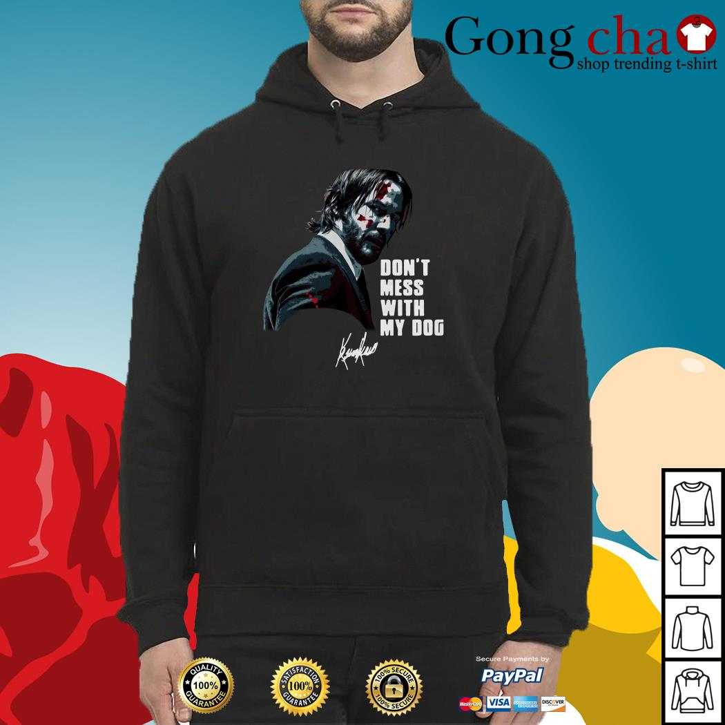 John Wick don't mess with my dog signature Hoodie