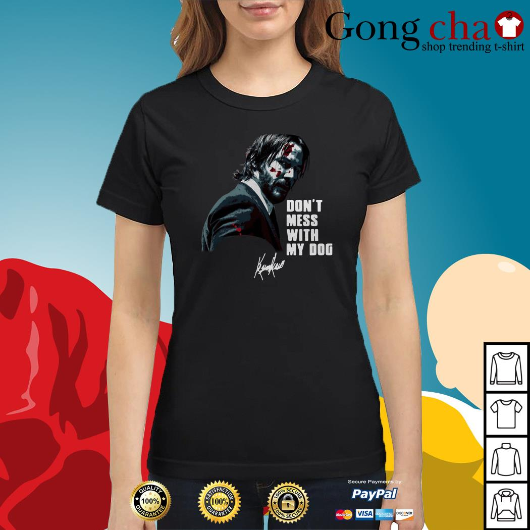 John Wick don't mess with my dog signature Ladies tee