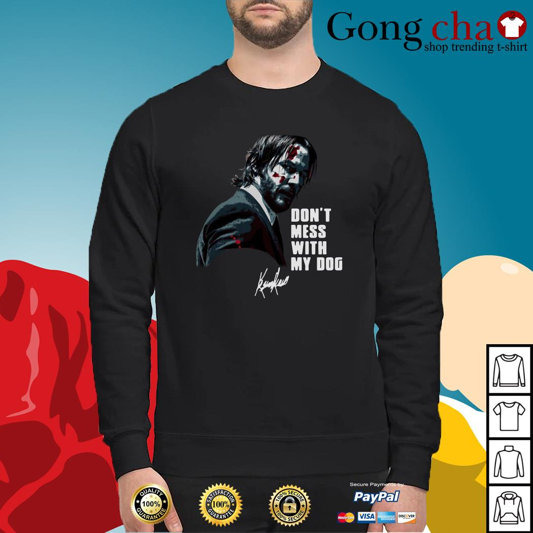 38b396a7 John Wick don't mess with my dog signature shirt, sweater, hoodie and tank  top