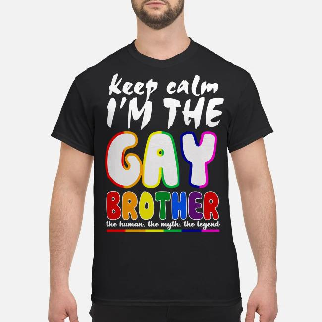 Keep calm I'm the Gay brother the human the myth the legend shirt