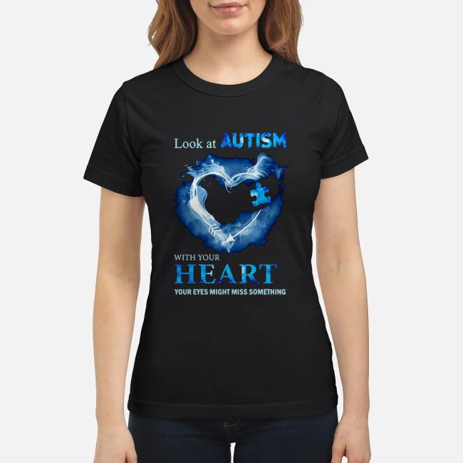 Look at autism with Your heart Your eyes might miss something Ladies tee