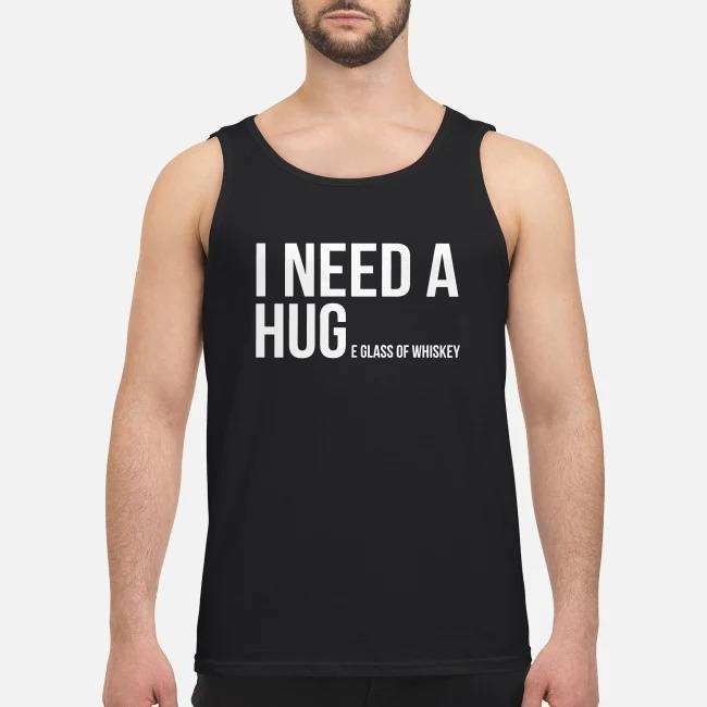 I need a huge glass of whiskey Tank top