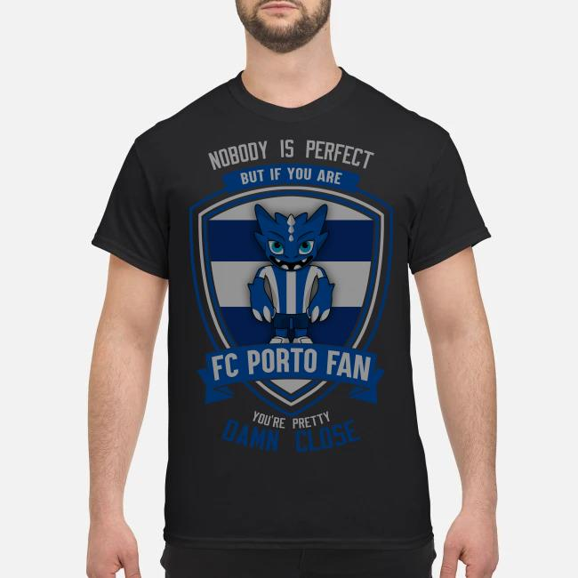 Nobody is perfect but if you are FC Porto fan you're pretty damn close shirt