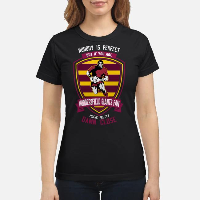 Nobody is perfect but if you are Huddersfield Giants fan you're pretty damn close Ladies tee