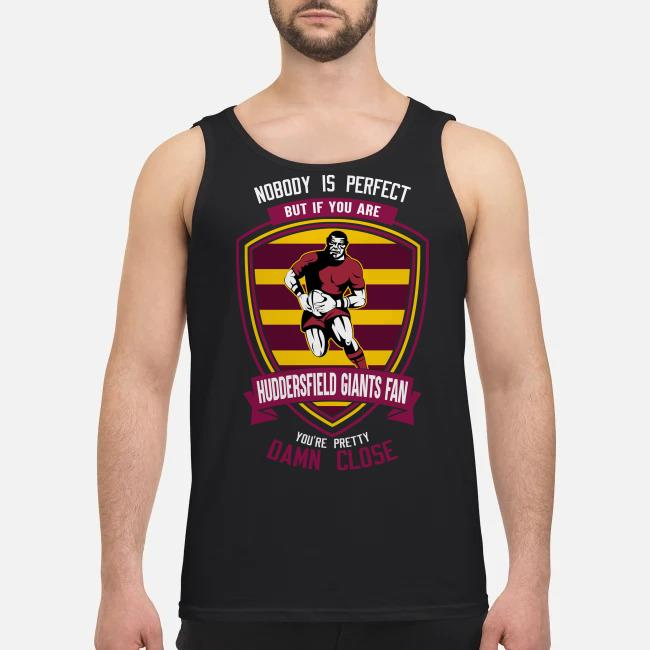 Nobody is perfect but if you are Huddersfield Giants fan you're pretty damn close Tank top