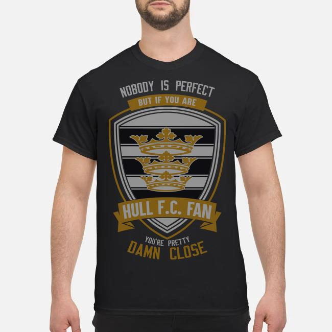 Nobody is perfect but if you are Hull FC fan you're pretty damn close shirt
