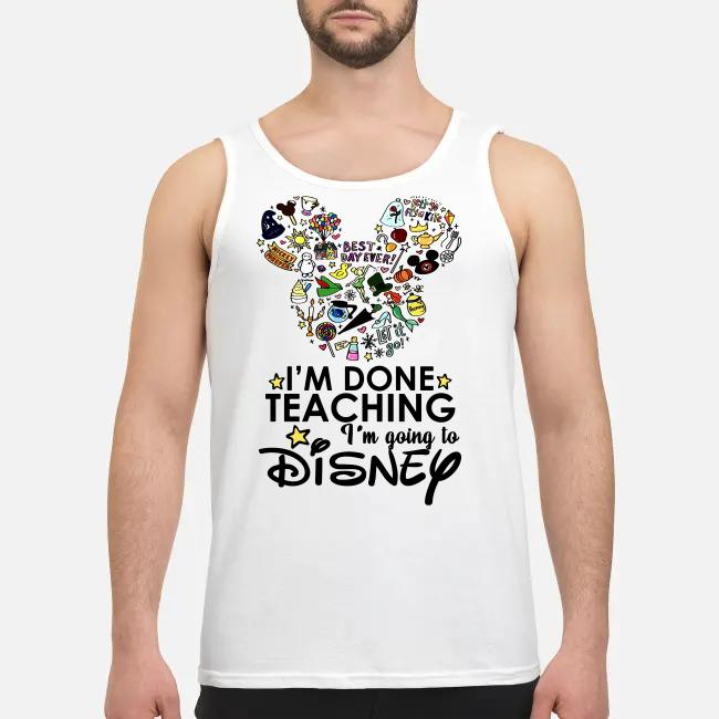 Official I'm done teaching I'm going to Disney Tank top