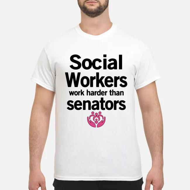 Social workers work harder than senators shirt