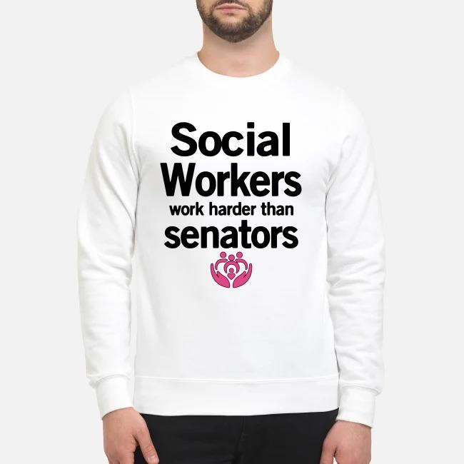Social workers work harder than senators Sweater