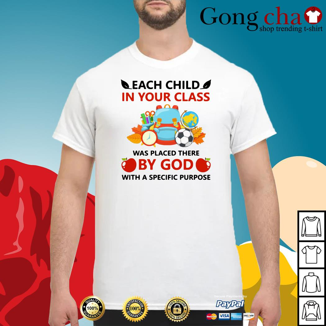 Teacher each child in your class was placed there by God with a specific purpose shirt