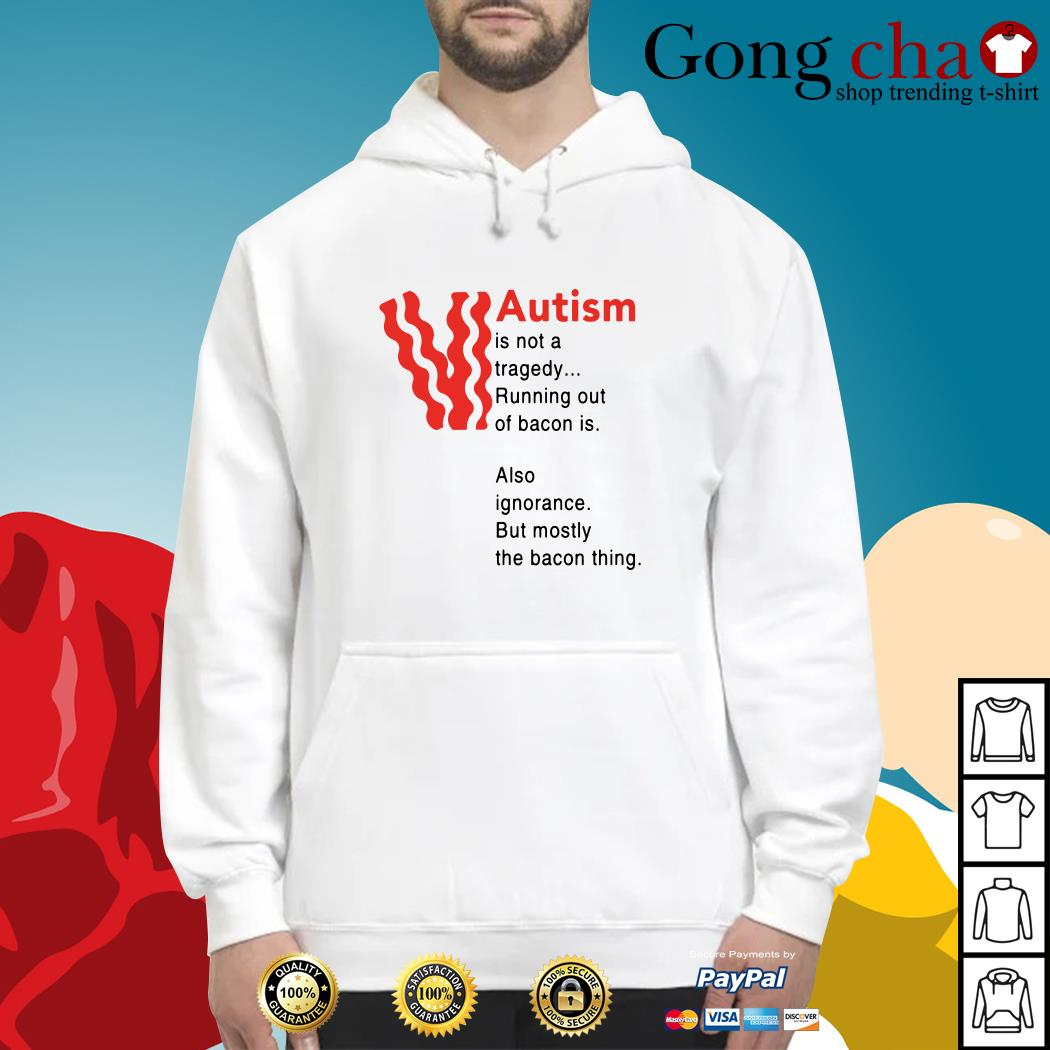 Autism is not a tragedy running out of bacon is also ignorance Hoodie