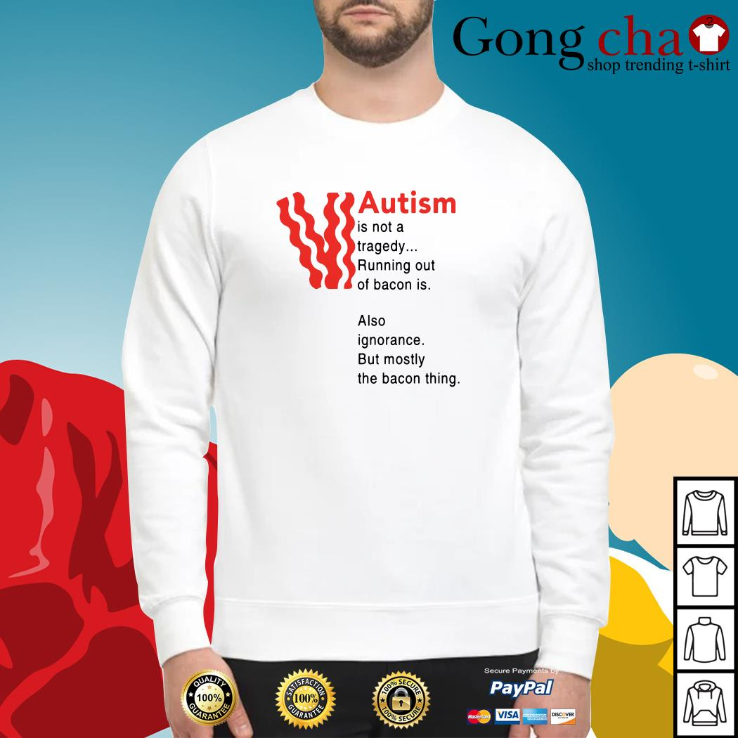 Autism is not a tragedy running out of bacon is also ignorance Sweater