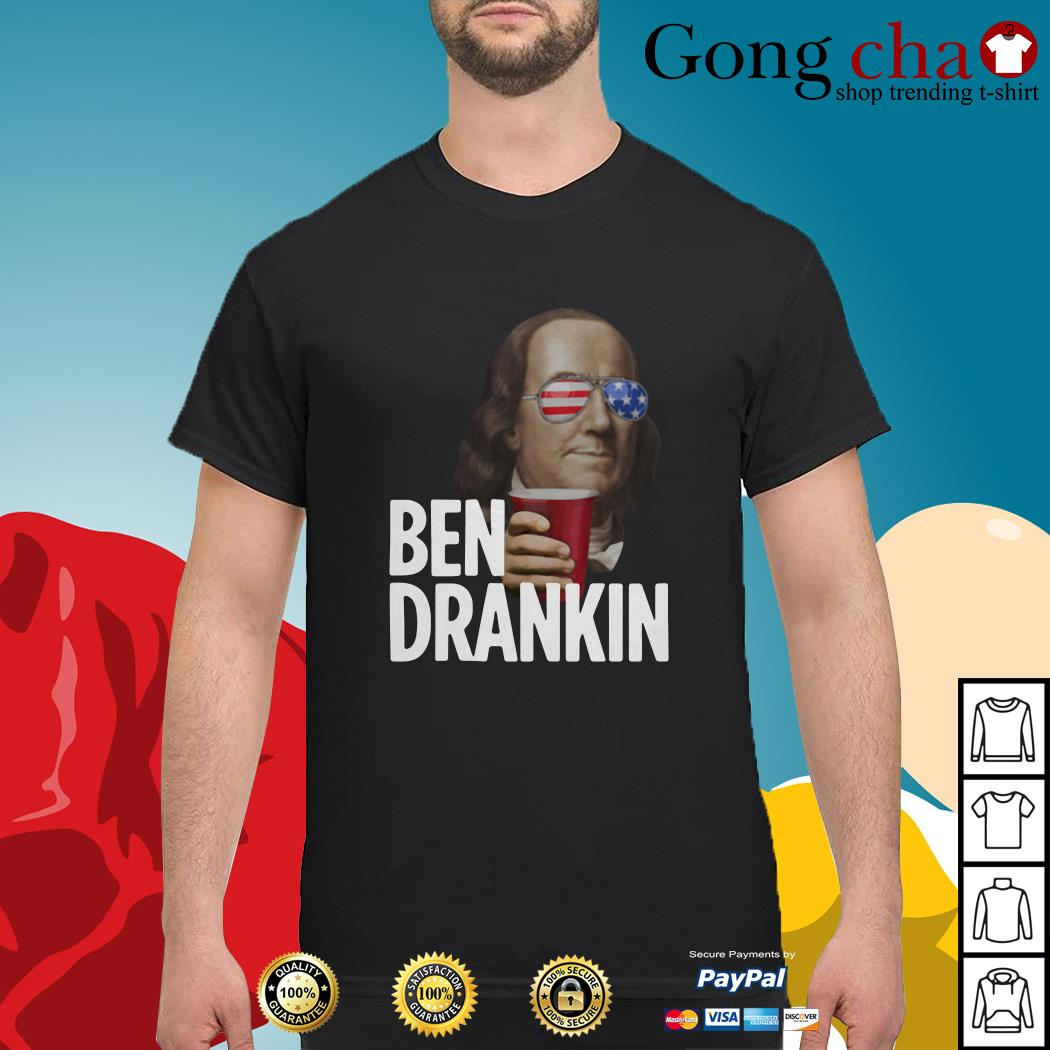 Ben Drankin Benjamin Franklin 4th of July independence day shirt