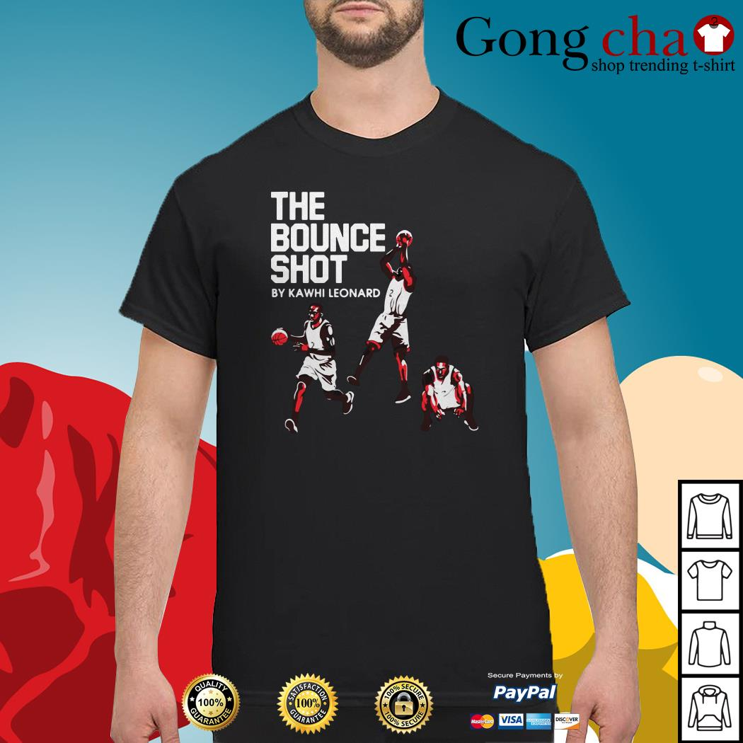 The bounce shot by Kawhi Leonard shirt