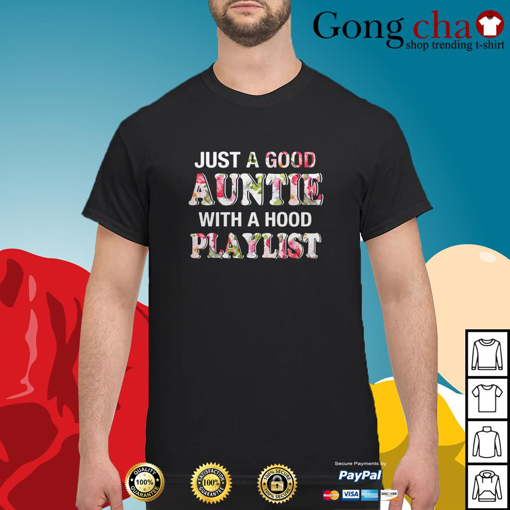 Floral just a good auntie with a hood playlist shirt