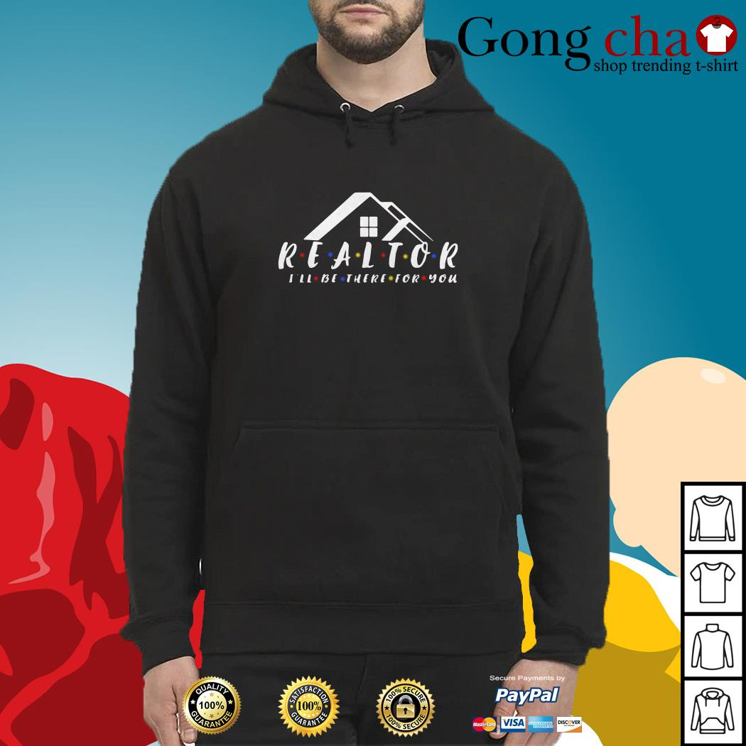 Friend realtor I'll be there for you Hoodie