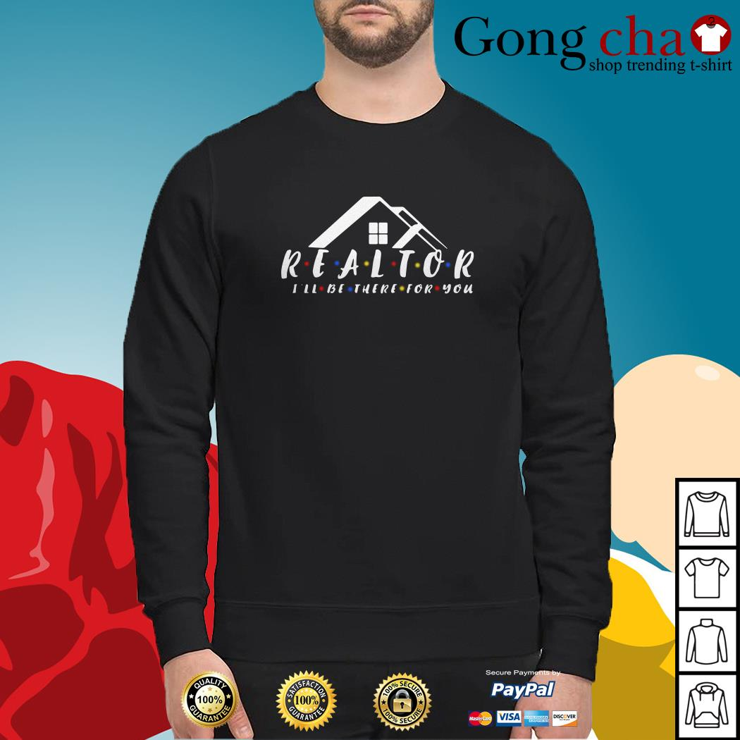 Friend realtor I'll be there for you Sweater