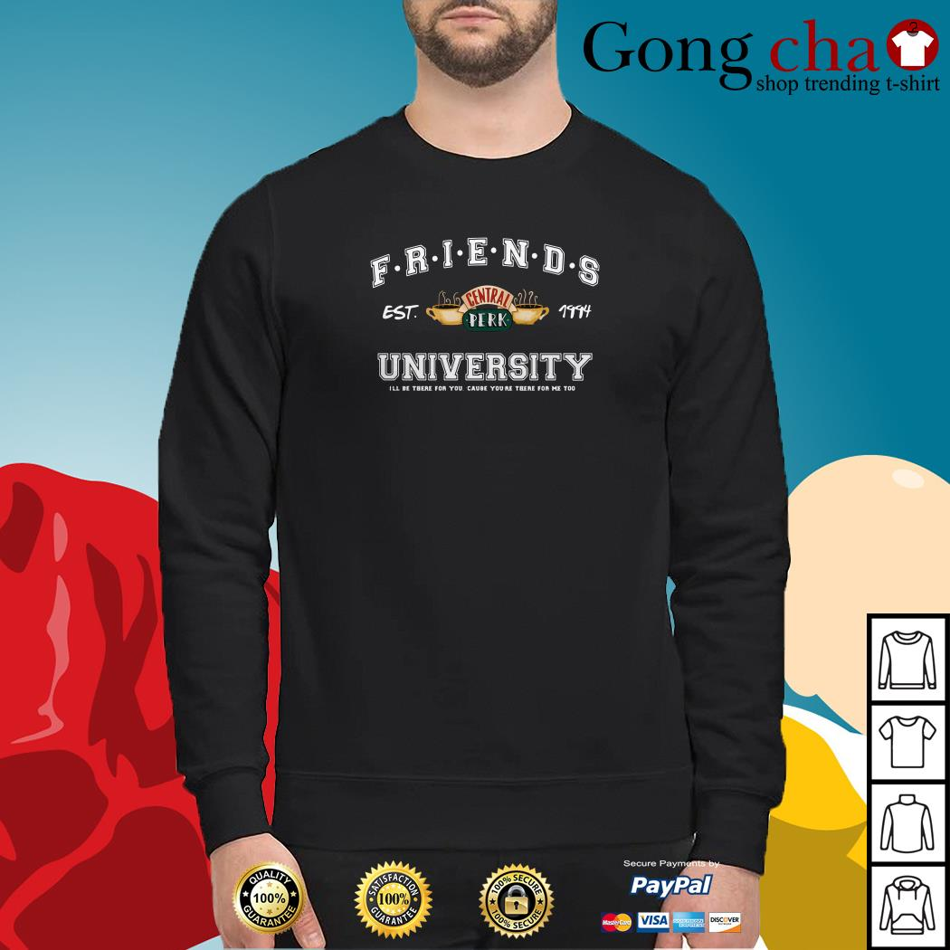 Friends central perk University I'll be there for you cause you're for me too Sweater