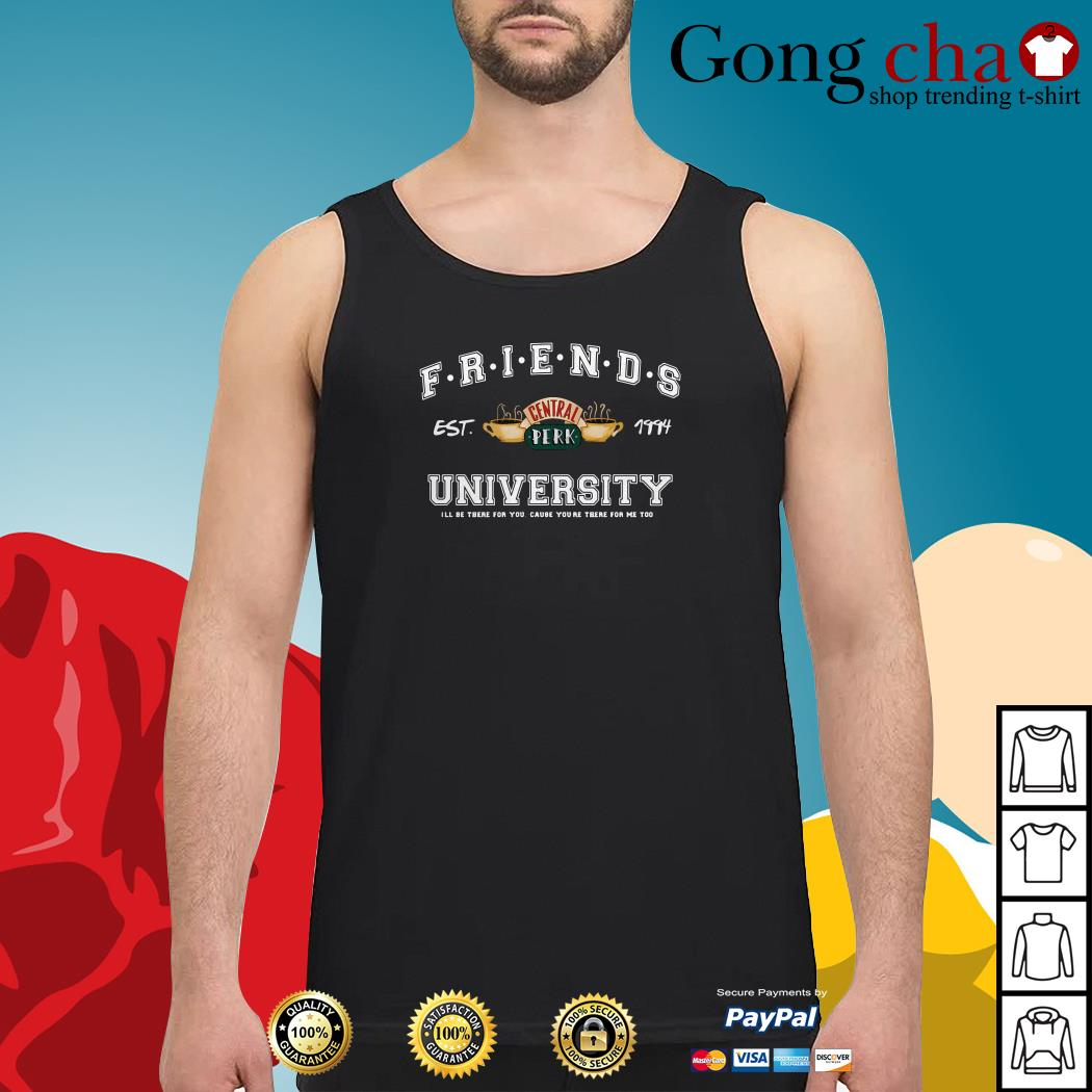 Friends central perk University I'll be there for you cause you're for me too Tank top
