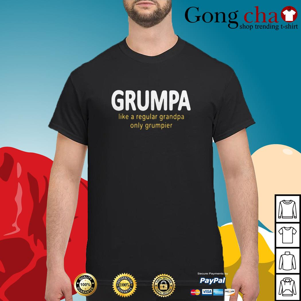 Grumpy like a regular grandpa only grumpier shirt