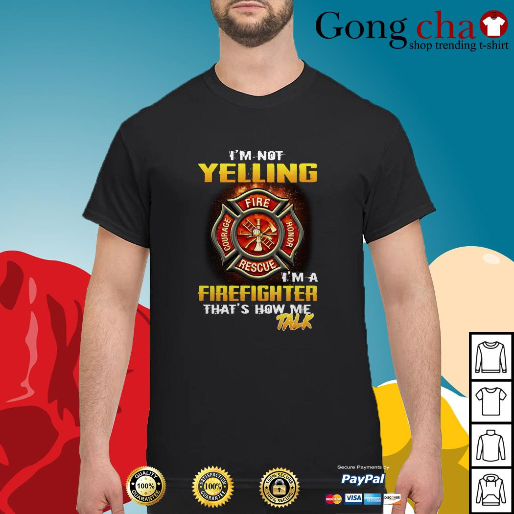 I'm not yelling I'm a firefighter that's how me talk shirt