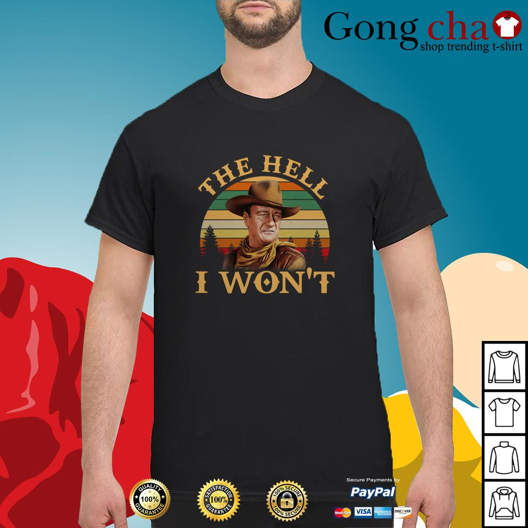 John Wayne the hell I won't vintage shirt