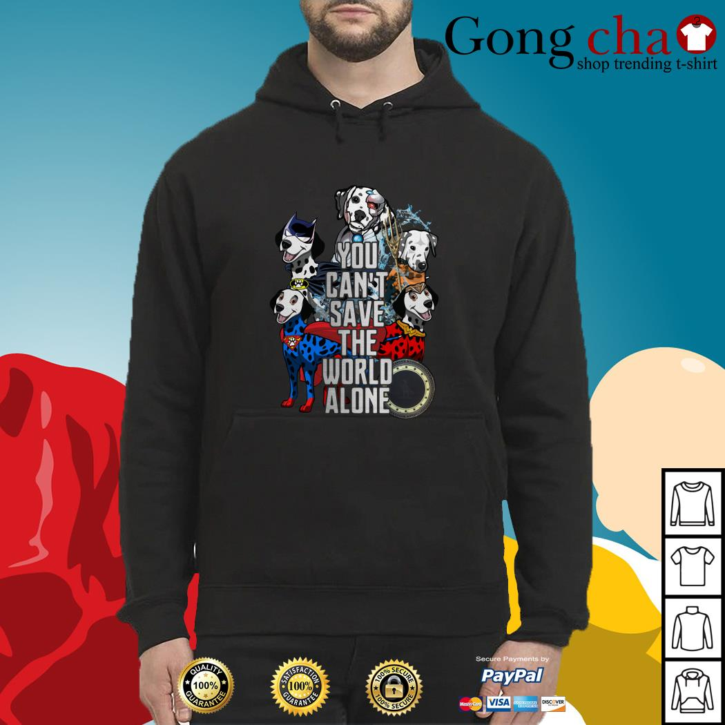 Justice League Dalmatian you can't save the world alone Hoodie