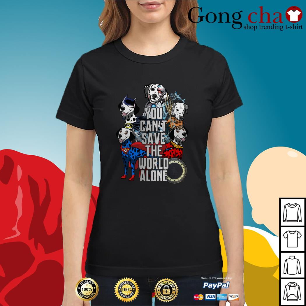 Justice League Dalmatian you can't save the world alone Ladies tee