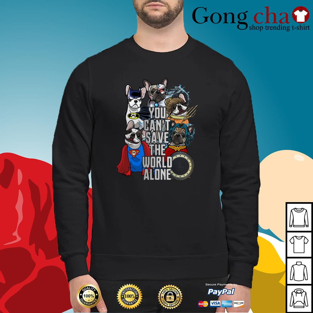 Justice League Frenchie you can't save the world alone Sweater