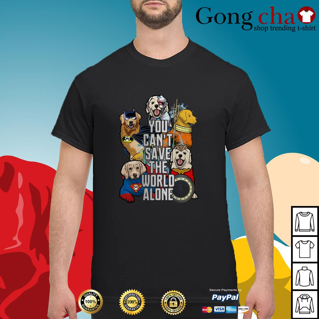 Justice League Golden Retriever you can't save the world alone shirt