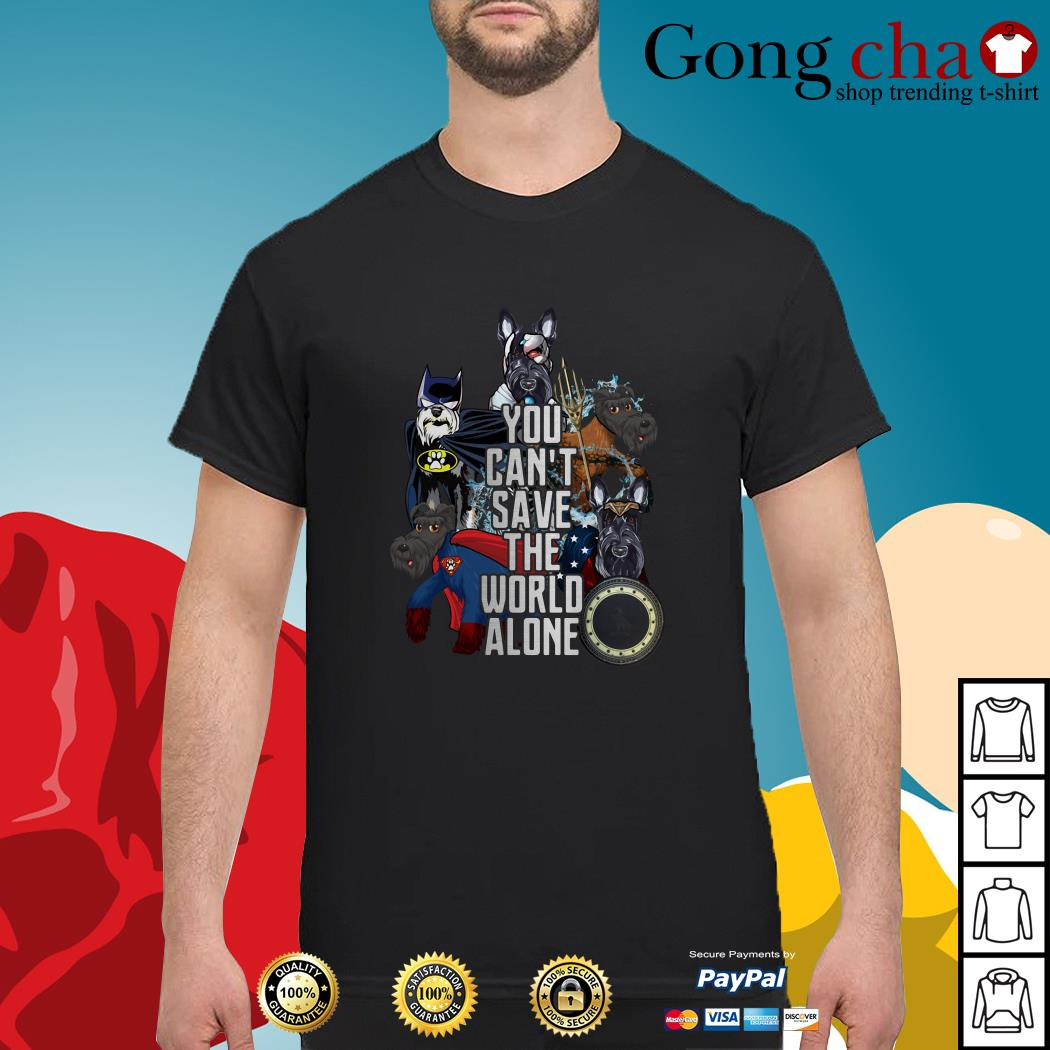 Justice League Scottish Terrier you can't save the world alone shirt