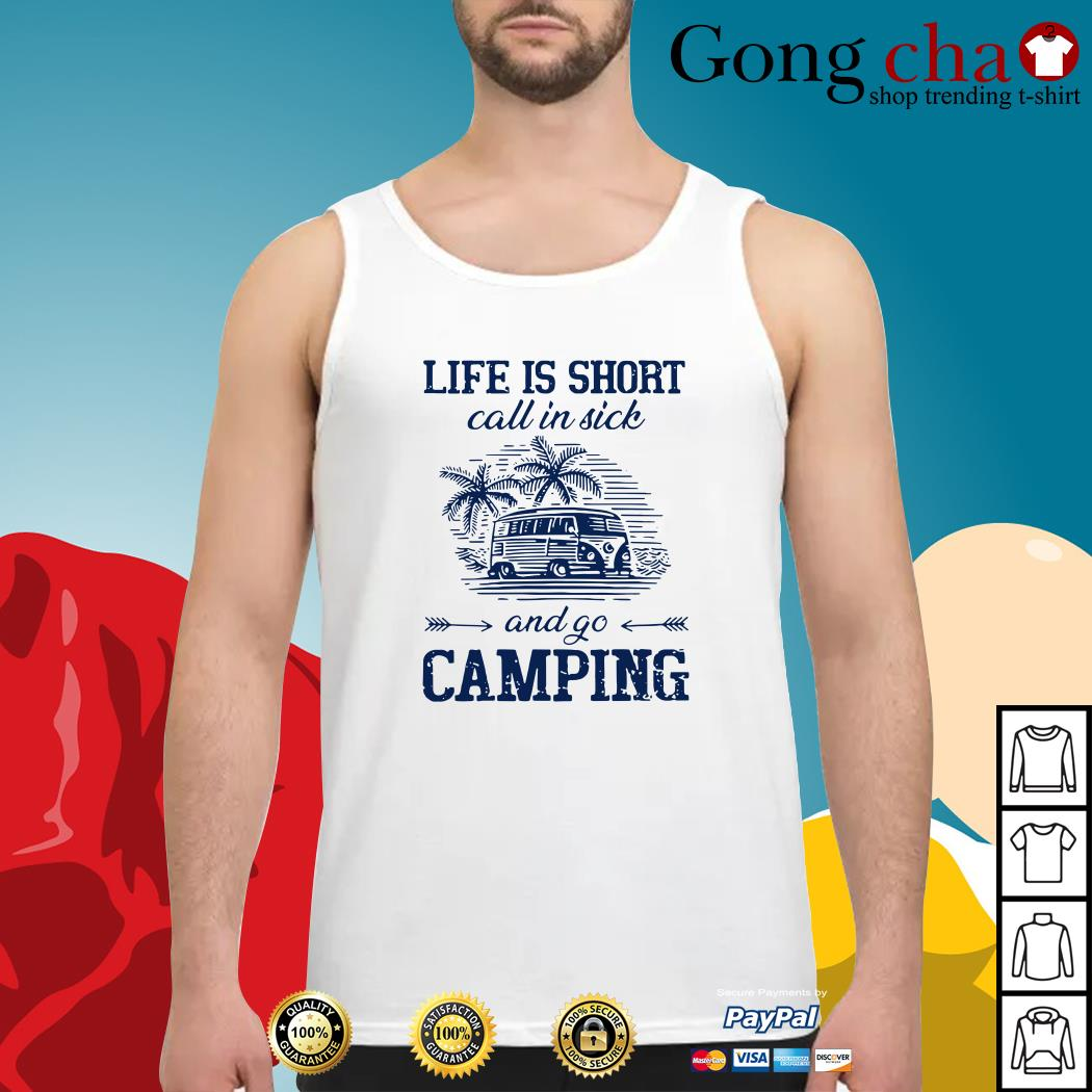 Life is short call in sick and go camping Tank top