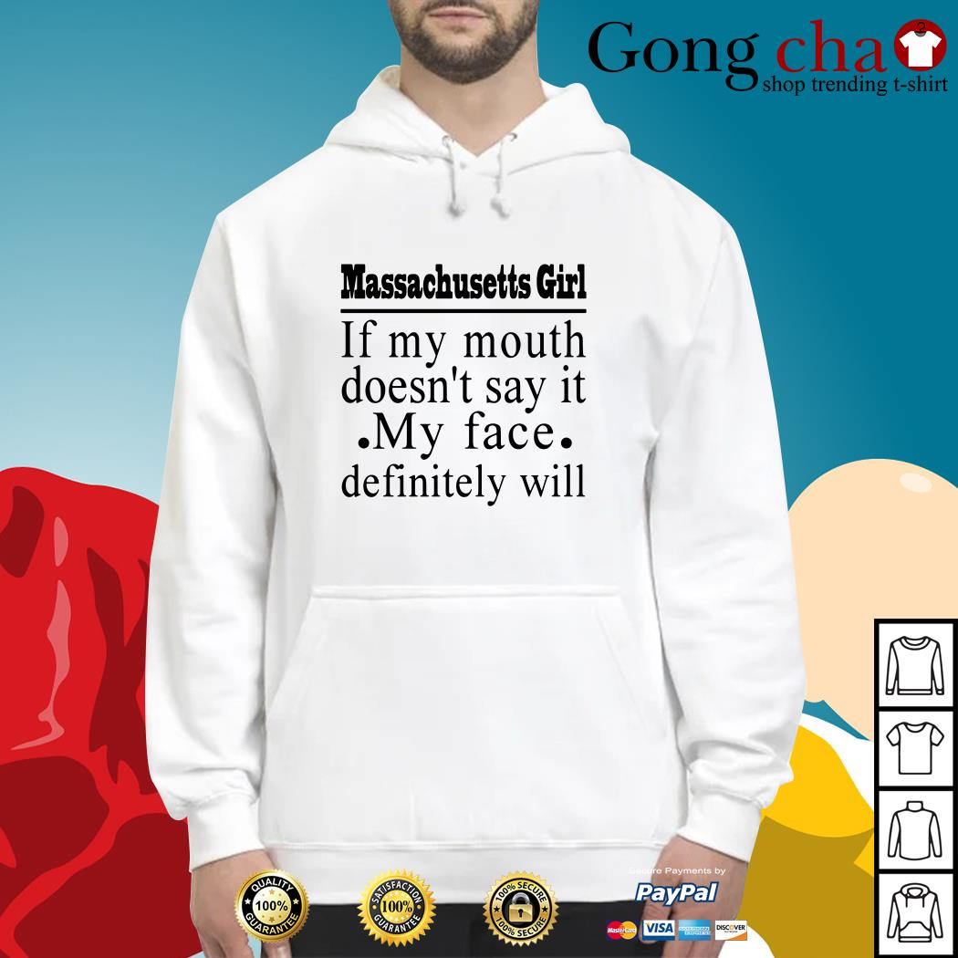 Massachusetts girl if my mouth doesn't say it my face definitely will Hoodie